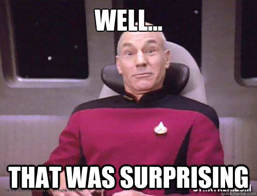 Meme with a Star Trek character exclaiming 'Well, that was surprising'.